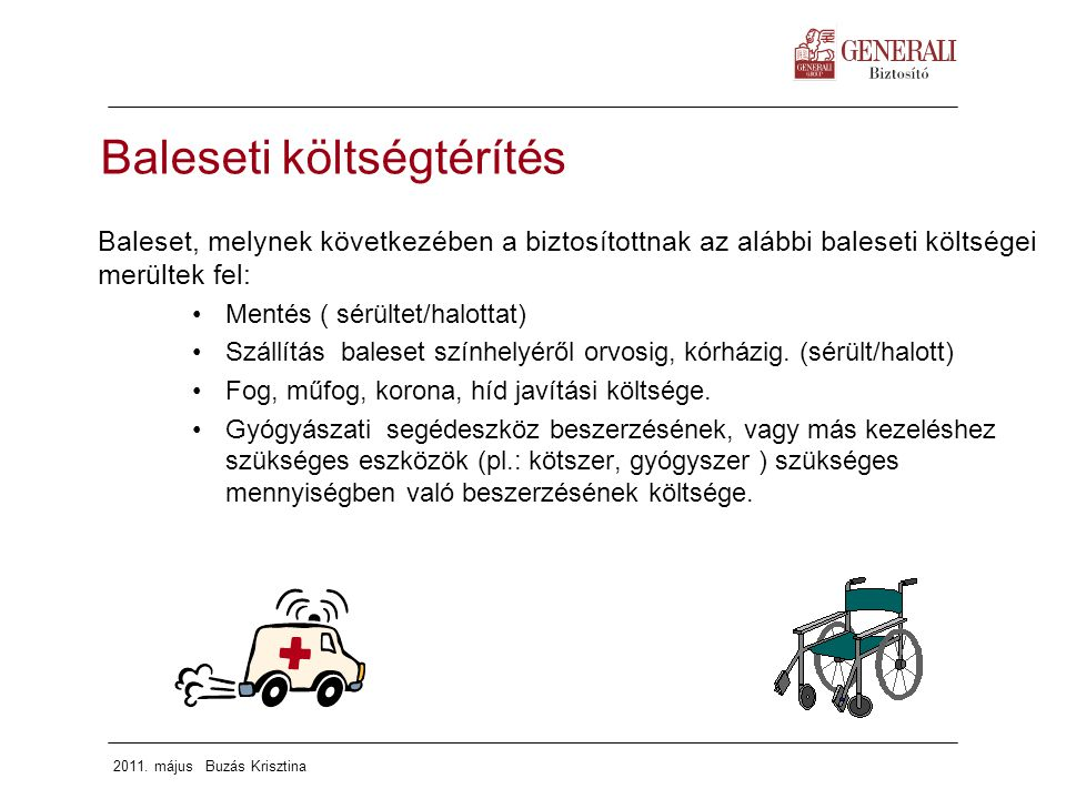 2011. május Buzás Krisztina Baleseti költségtérítés Baleset, melynek következében a biztosítottnak az alábbi baleseti költségei merültek fel: Mentés (