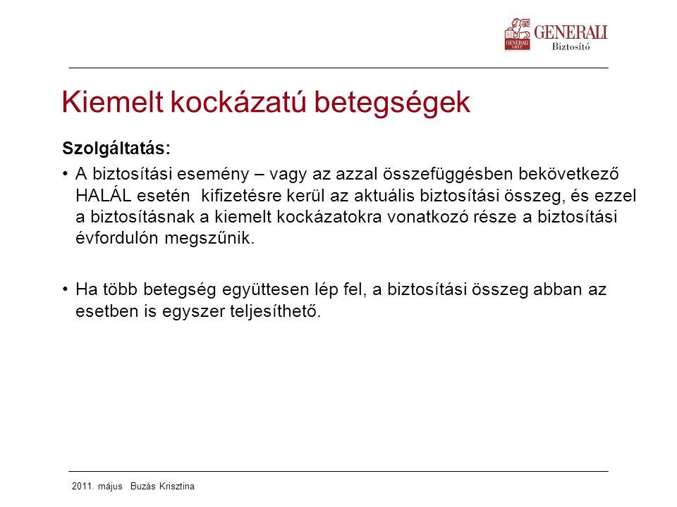 2011. május Buzás Krisztina Kiemelt kockázatú betegségek Szolgáltatás: A biztosítási esemény – vagy az azzal összefüggésben bekövetkező HALÁL esetén k