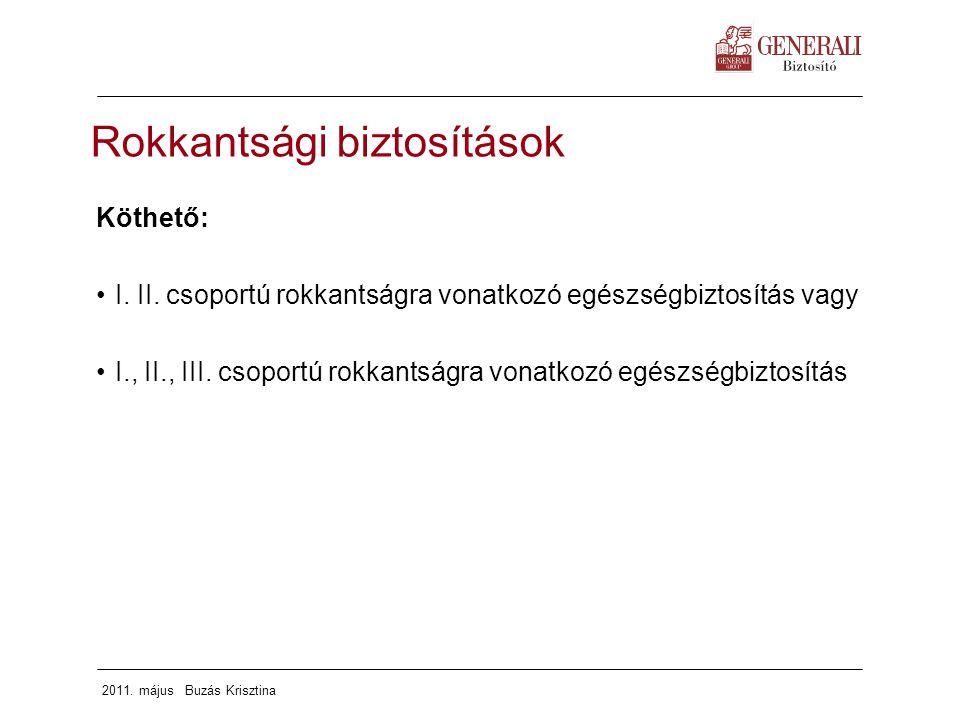 2011. május Buzás Krisztina Köthető: I. II. csoportú rokkantságra vonatkozó egészségbiztosítás vagy I., II., III. csoportú rokkantságra vonatkozó egés