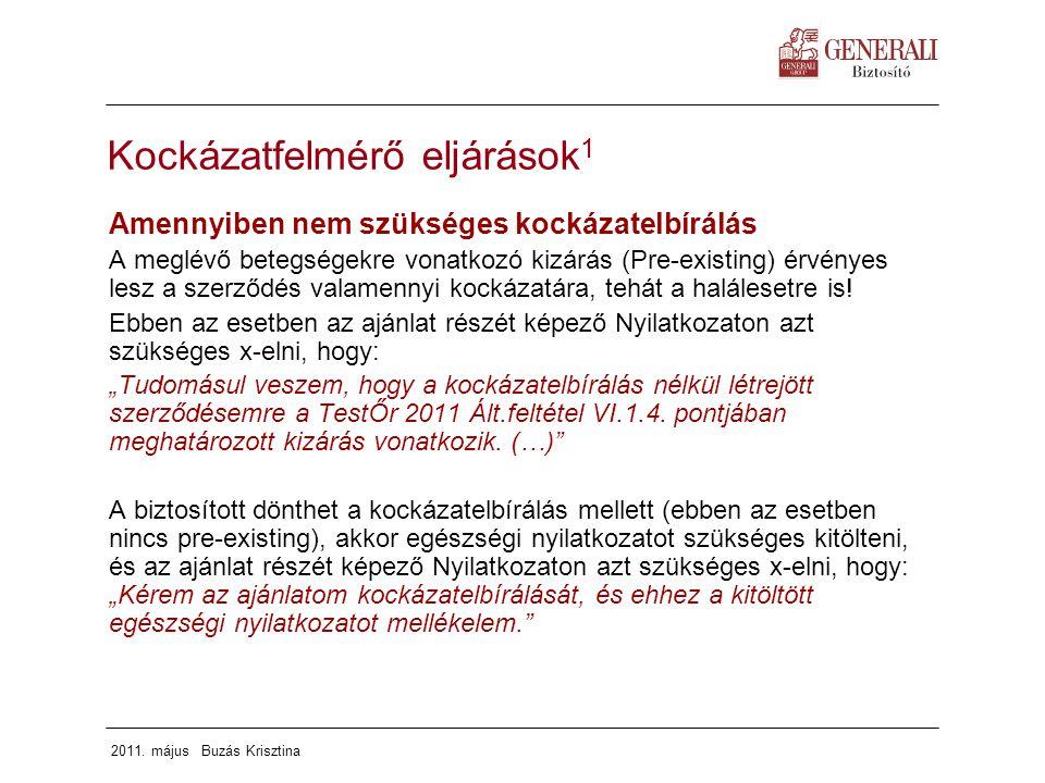 2011. május Buzás Krisztina Kockázatfelmérő eljárások 1 Amennyiben nem szükséges kockázatelbírálás A meglévő betegségekre vonatkozó kizárás (Pre-exist