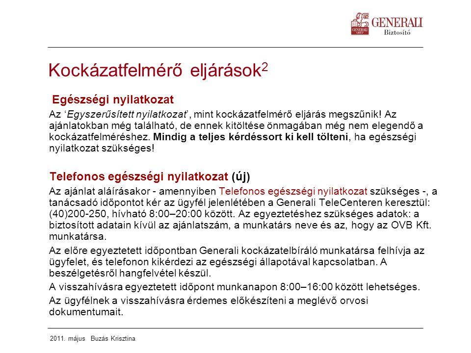 2011. május Buzás Krisztina Kockázatfelmérő eljárások 2 Egészségi nyilatkozat Az 'Egyszerűsített nyilatkozat', mint kockázatfelmérő eljárás megszűnik!