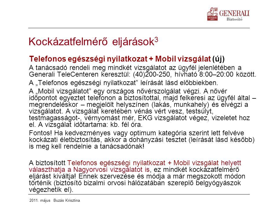 2011. május Buzás Krisztina Kockázatfelmérő eljárások 3 Telefonos egészségi nyilatkozat + Mobil vizsgálat (új) A tanácsadó rendeli meg mindkét vizsgál