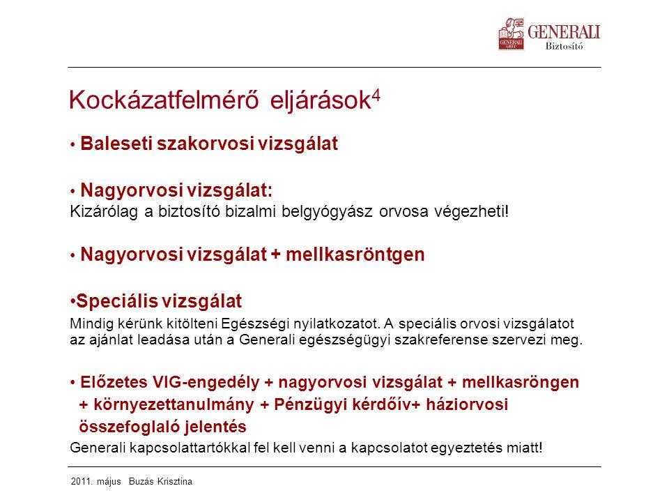 2011. május Buzás Krisztina Kockázatfelmérő eljárások 4 Baleseti szakorvosi vizsgálat Nagyorvosi vizsgálat: Kizárólag a biztosító bizalmi belgyógyász
