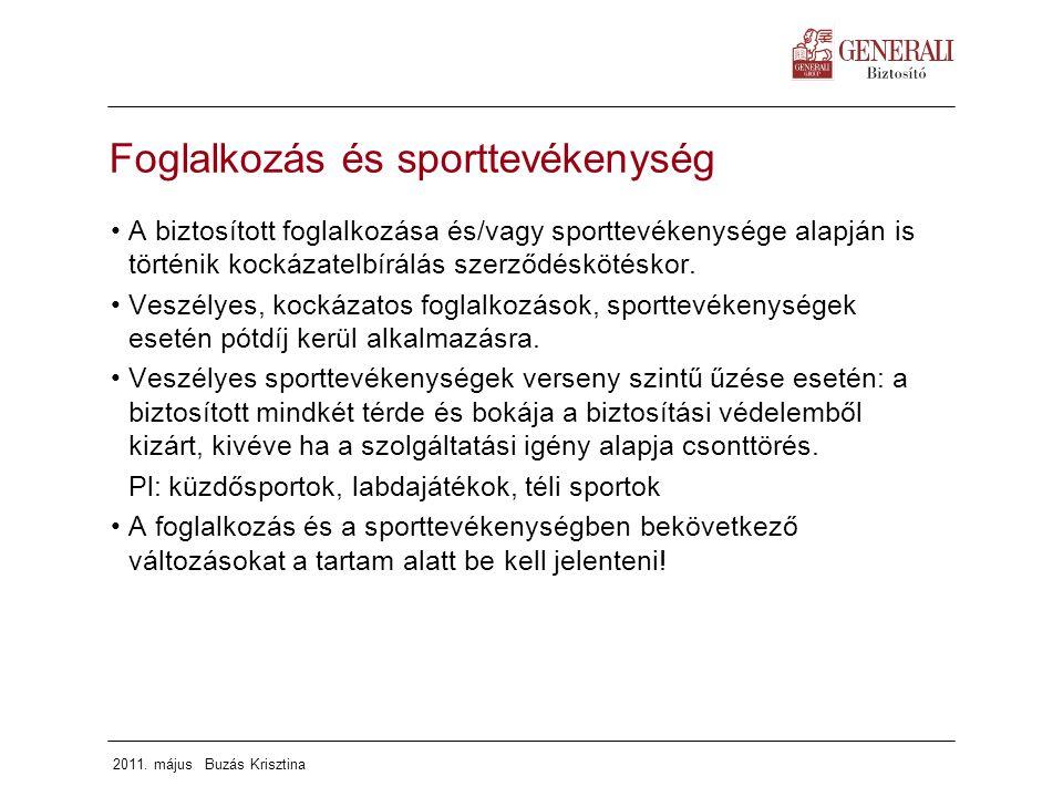 2011. május Buzás Krisztina Foglalkozás és sporttevékenység A biztosított foglalkozása és/vagy sporttevékenysége alapján is történik kockázatelbírálás