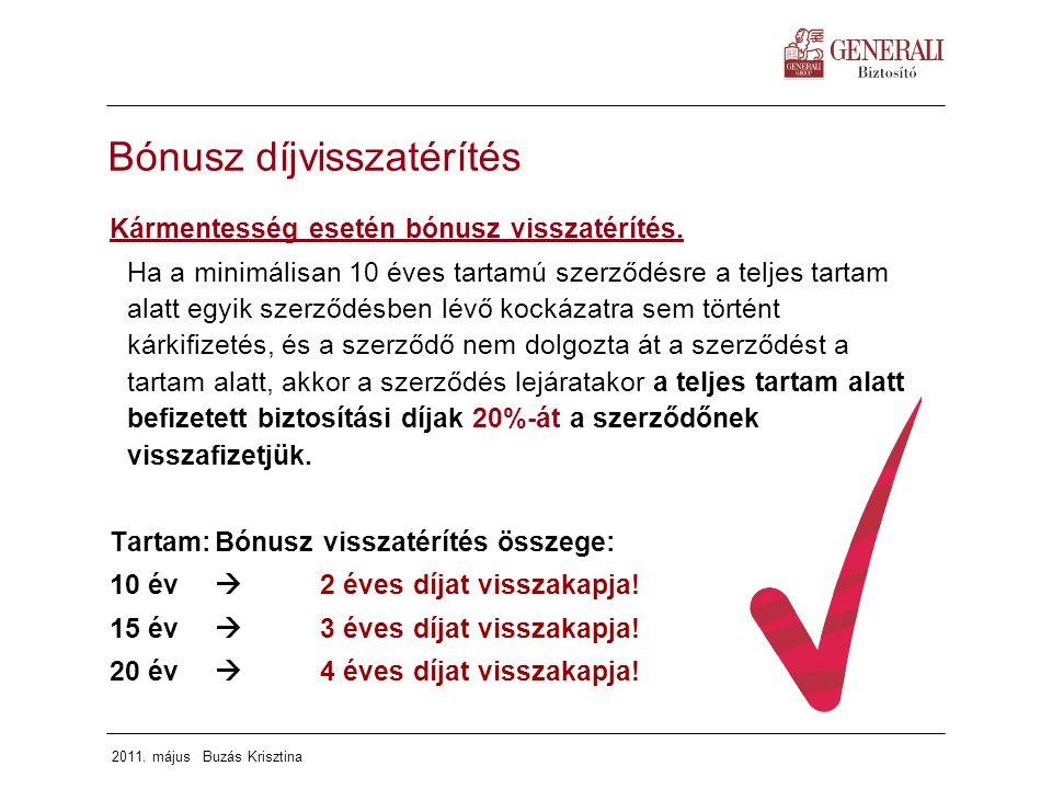 2011. május Buzás Krisztina Bónusz díjvisszatérítés Kármentesség esetén bónusz visszatérítés. Ha a minimálisan 10 éves tartamú szerződésre a teljes ta