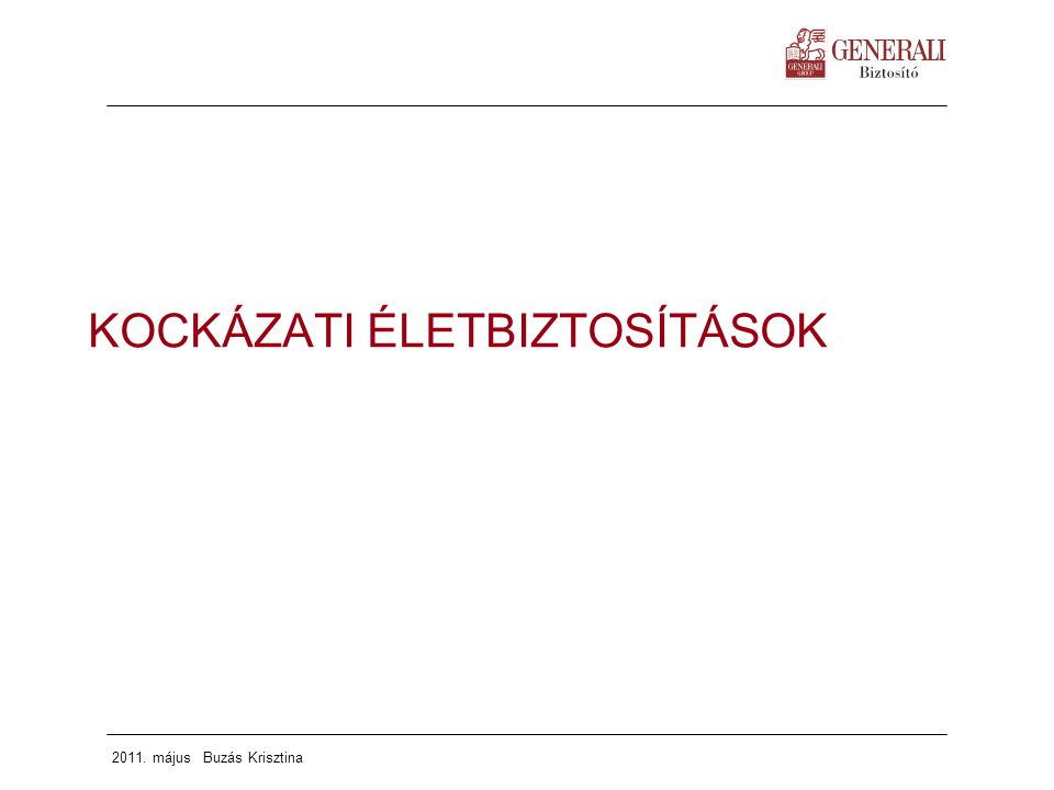 2011. május Buzás Krisztina KOCKÁZATI ÉLETBIZTOSÍTÁSOK