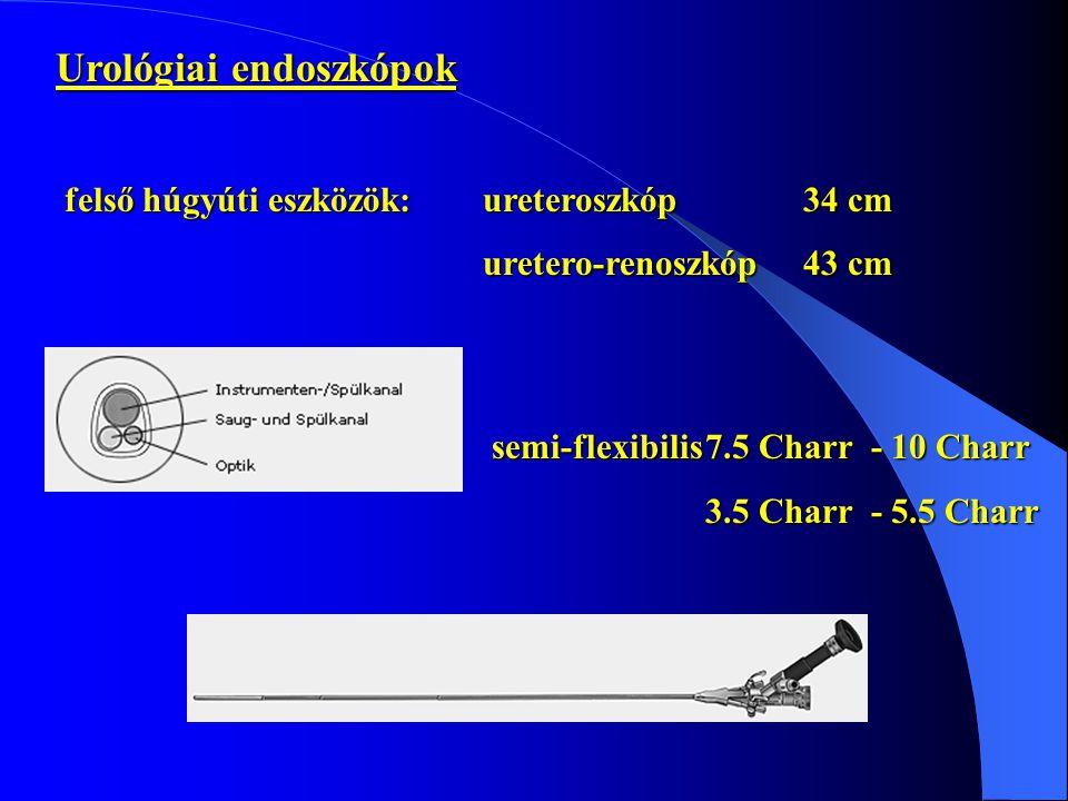 Urológiai endoszkópok felső húgyúti eszközök:ureteroszkóp34 cm uretero-renoszkóp43 cm semi-flexibilis7.5 Charr - 10 Charr 3.5 Charr - 5.5 Charr