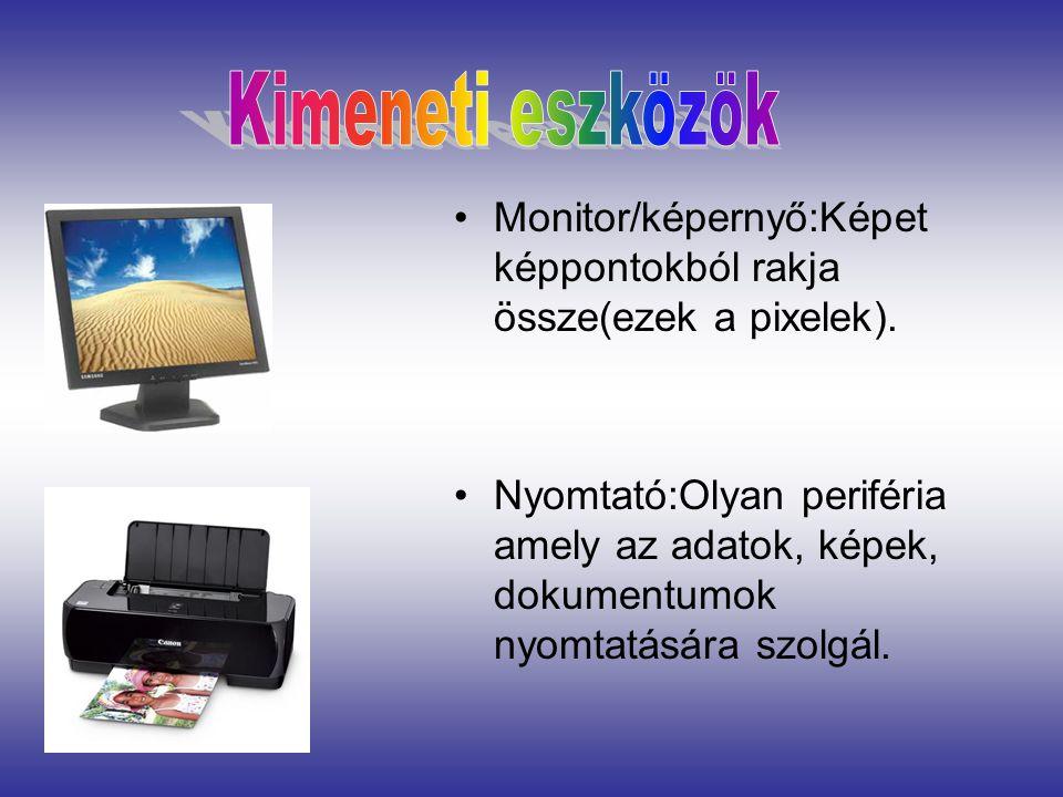 Monitor/képernyő:Képet képpontokból rakja össze(ezek a pixelek).