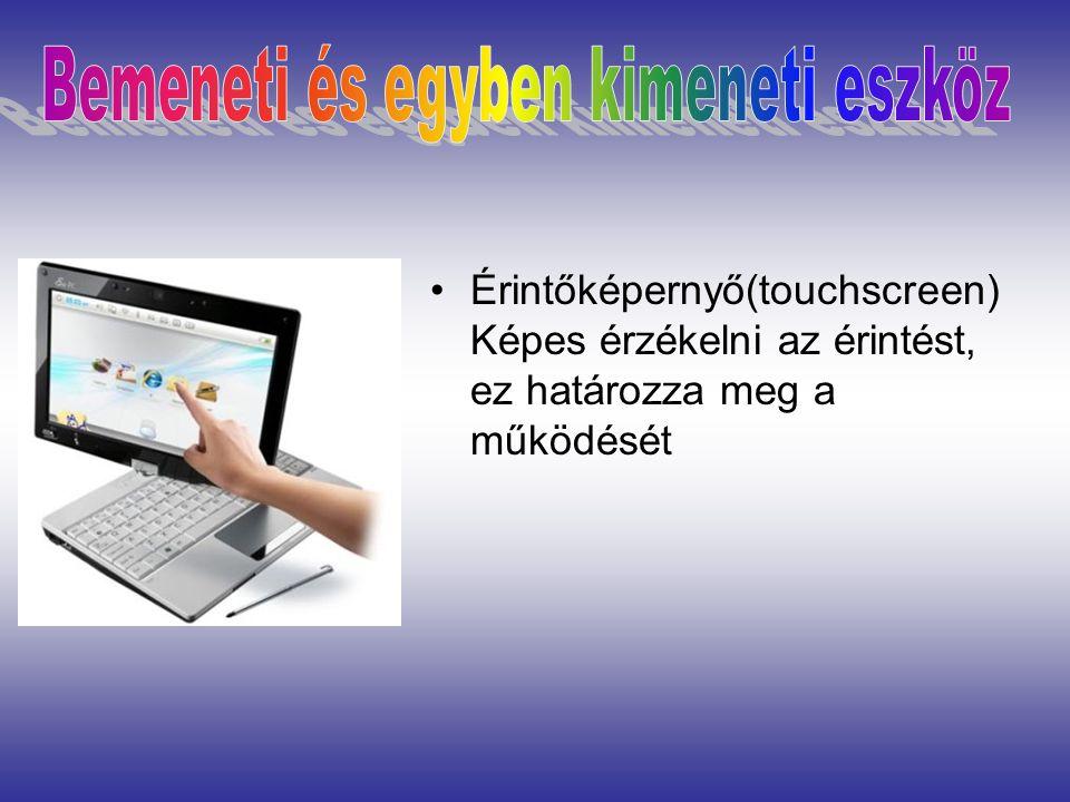 Érintőképernyő(touchscreen) Képes érzékelni az érintést, ez határozza meg a működését