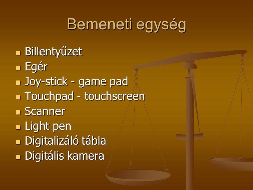 Bemeneti egység Billentyűzet Billentyűzet Egér Egér Joy-stick - game pad Joy-stick - game pad Touchpad - touchscreen Touchpad - touchscreen Scanner Sc