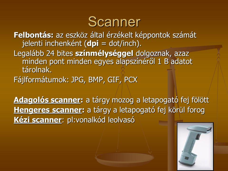 Scanner Felbontás: az eszköz által érzékelt képpontok számát jelenti inchenként (dpi = dot/inch). Legalább 24 bites színmélységgel dolgoznak, azaz min