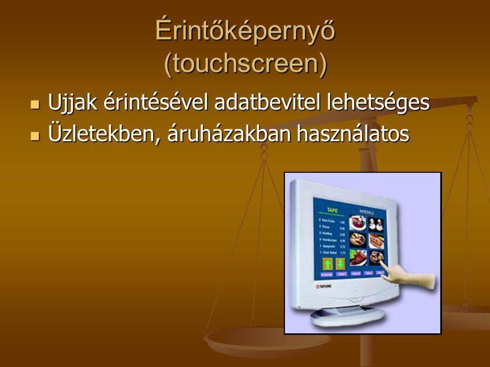 Érintőképernyő (touchscreen) Ujjak érintésével adatbevitel lehetséges Ujjak érintésével adatbevitel lehetséges Üzletekben, áruházakban használatos Üzl