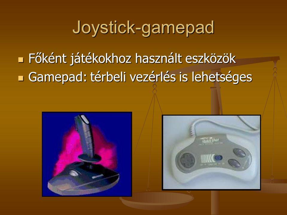 Joystick-gamepad Főként játékokhoz használt eszközök Főként játékokhoz használt eszközök Gamepad: térbeli vezérlés is lehetséges Gamepad: térbeli vezé
