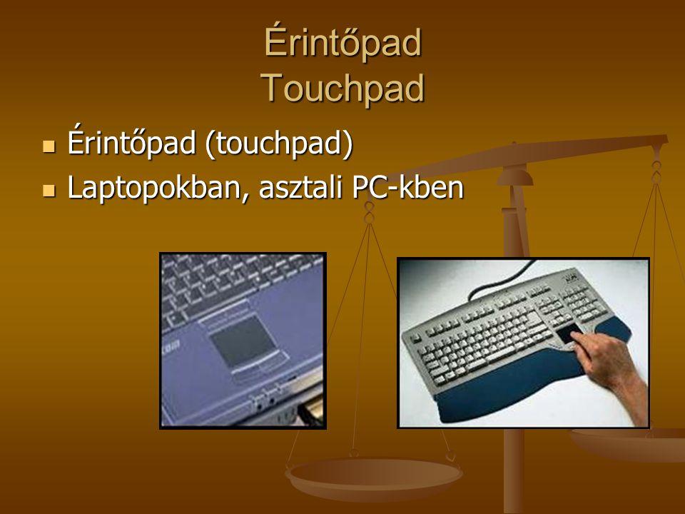Érintőpad Touchpad Érintőpad (touchpad) Érintőpad (touchpad) Laptopokban, asztali PC-kben Laptopokban, asztali PC-kben