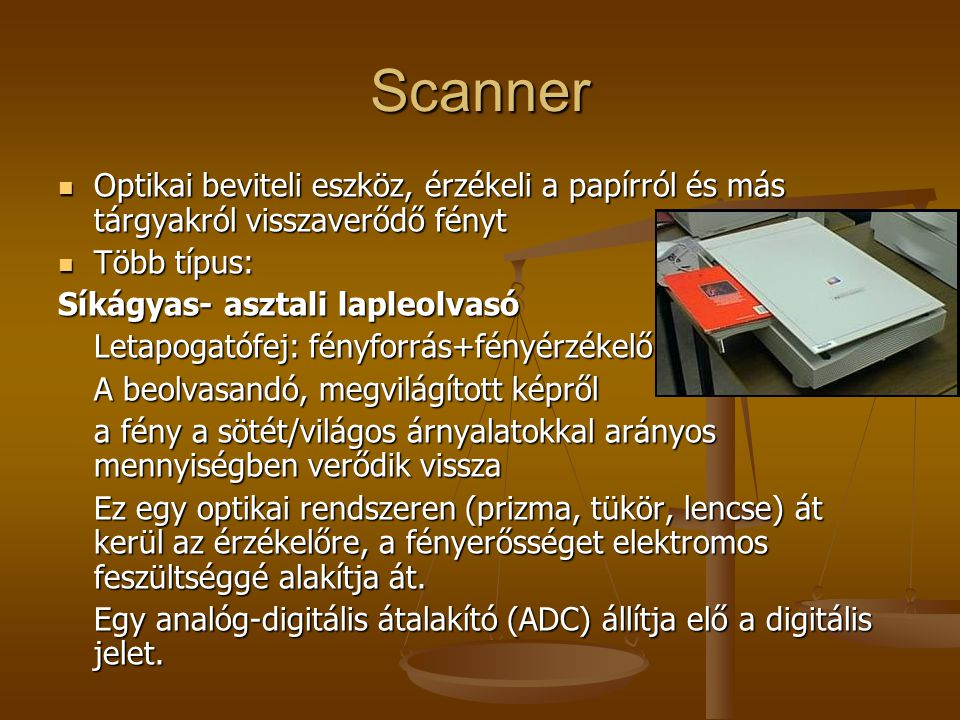 Scanner Optikai beviteli eszköz, érzékeli a papírról és más tárgyakról visszaverődő fényt Optikai beviteli eszköz, érzékeli a papírról és más tárgyakr
