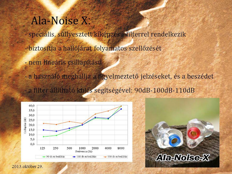 2013.október 29. Ala-Noise X : - speciális, süllyesztett kiképzésű filterrel rendelkezik - biztosítja a hallójárat folyamatos szellőzését - nem lineár