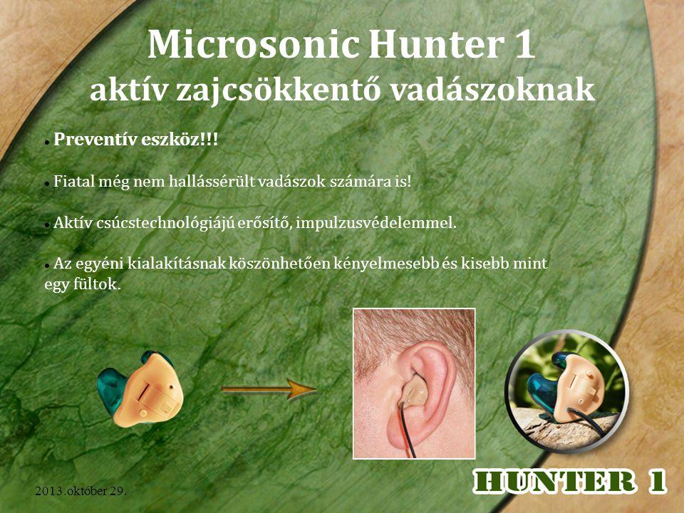 2013.október 29. Microsonic Hunter 1 aktív zajcsökkentő vadászoknak Preventív eszköz!!! Fiatal még nem hallássérült vadászok számára is! Aktív csúcste
