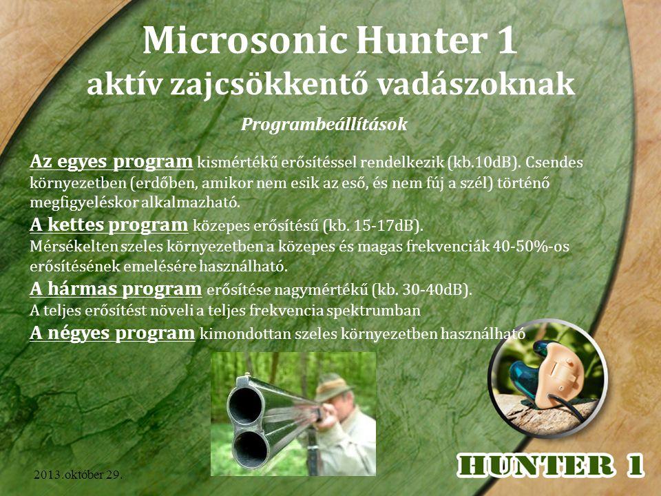 2013.október 29. Microsonic Hunter 1 aktív zajcsökkentő vadászoknak Programbeállítások Az egyes program kismértékű erősítéssel rendelkezik (kb.10dB).