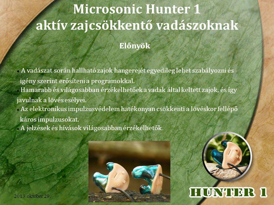 2013.október 29. A vadászat során hallható zajok hangerejét egyedileg lehet szabályozni és igény szerint erősíteni a programokkal. Hamarabb és világos