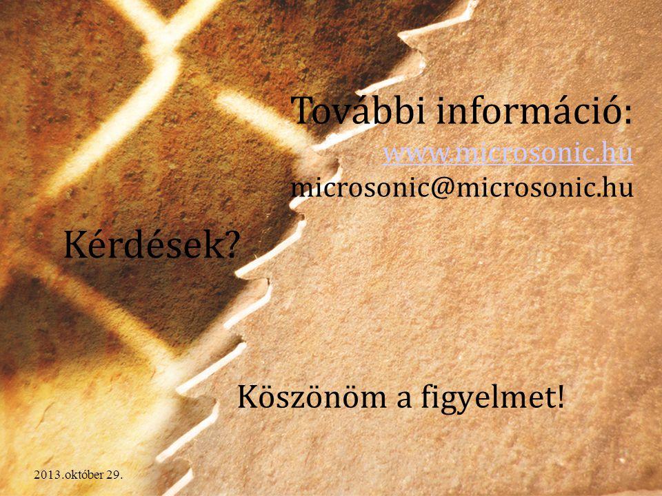 2013.október 29. Köszönöm a figyelmet! További információ: www.microsonic.hu microsonic@microsonic.hu www.microsonic.hu Kérdések?