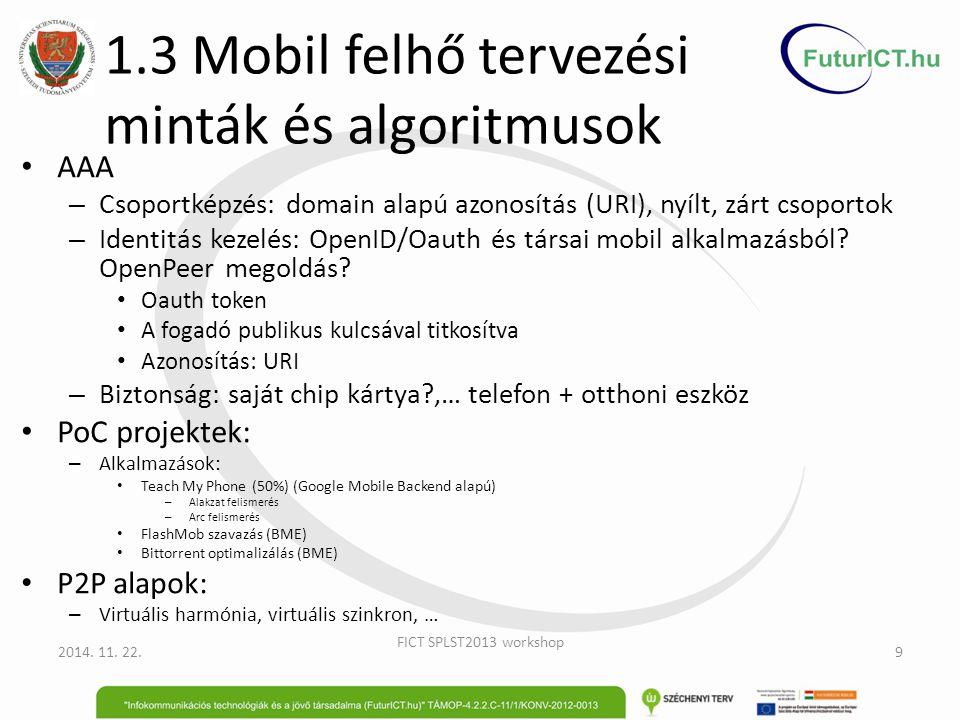 1.3 Mobil felhő tervezési minták és algoritmusok AAA – Csoportképzés: domain alapú azonosítás (URI), nyílt, zárt csoportok – Identitás kezelés: OpenID