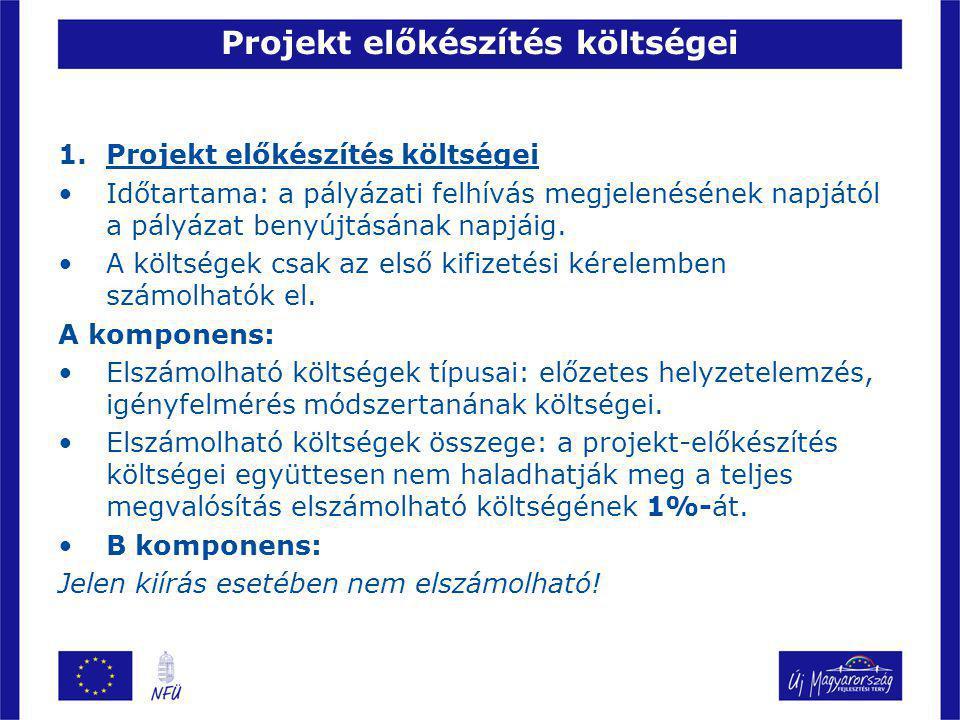 Projekt előkészítés költségei 1.Projekt előkészítés költségei Időtartama: a pályázati felhívás megjelenésének napjától a pályázat benyújtásának napjáig.