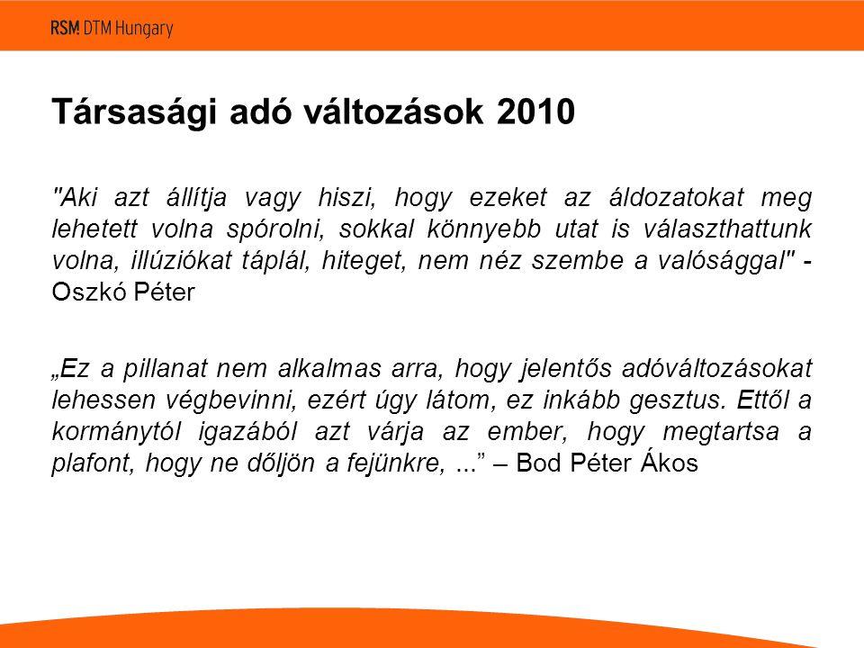 """Társasági adó változások 2010 Aki azt állítja vagy hiszi, hogy ezeket az áldozatokat meg lehetett volna spórolni, sokkal könnyebb utat is választhattunk volna, illúziókat táplál, hiteget, nem néz szembe a valósággal - Oszkó Péter """"Ez a pillanat nem alkalmas arra, hogy jelentős adóváltozásokat lehessen végbevinni, ezért úgy látom, ez inkább gesztus."""