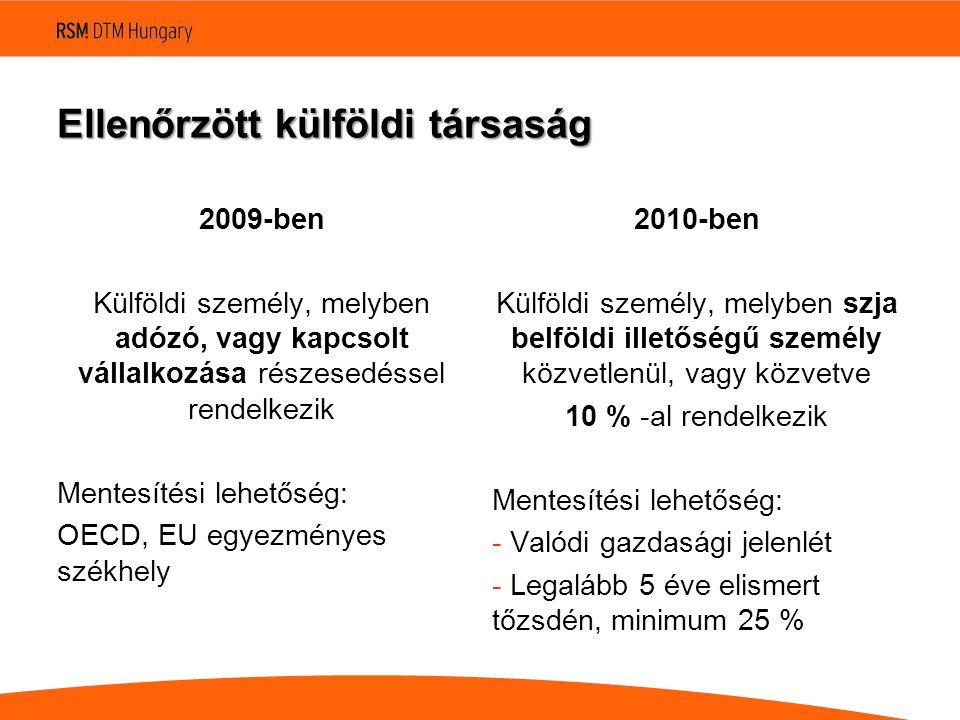 Ellenőrzött külföldi társaság 2009-ben Külföldi személy, melyben adózó, vagy kapcsolt vállalkozása részesedéssel rendelkezik Mentesítési lehetőség: OECD, EU egyezményes székhely 2010-ben Külföldi személy, melyben szja belföldi illetőségű személy közvetlenül, vagy közvetve 10 % -al rendelkezik Mentesítési lehetőség: - Valódi gazdasági jelenlét - Legalább 5 éve elismert tőzsdén, minimum 25 %