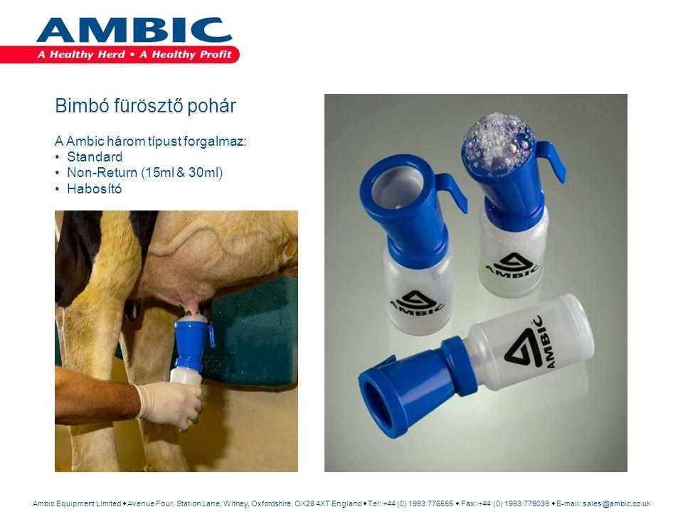Bimbó fürösztő pohár A Ambic három típust forgalmaz: Standard Non-Return (15ml & 30ml) Habosító Ambic Equipment Limited  Avenue Four, Station Lane, W