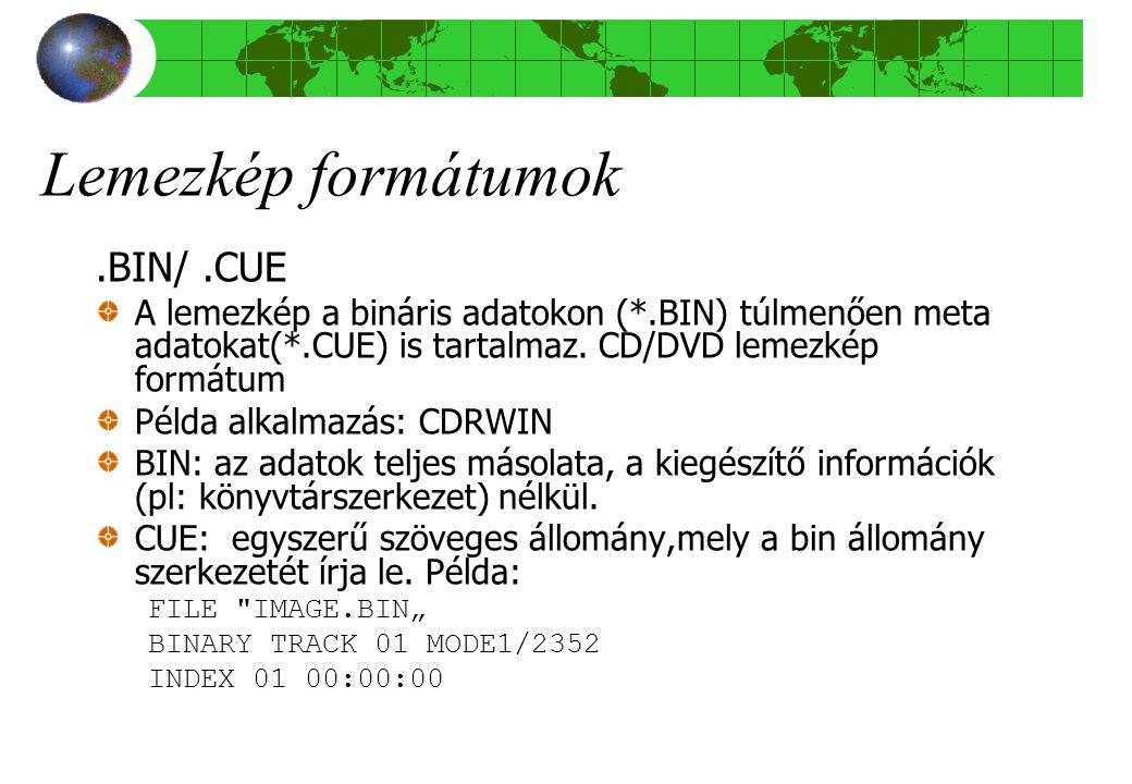 Lemezkép formátumok.BIN/.CUE A lemezkép a bináris adatokon (*.BIN) túlmenően meta adatokat(*.CUE) is tartalmaz.