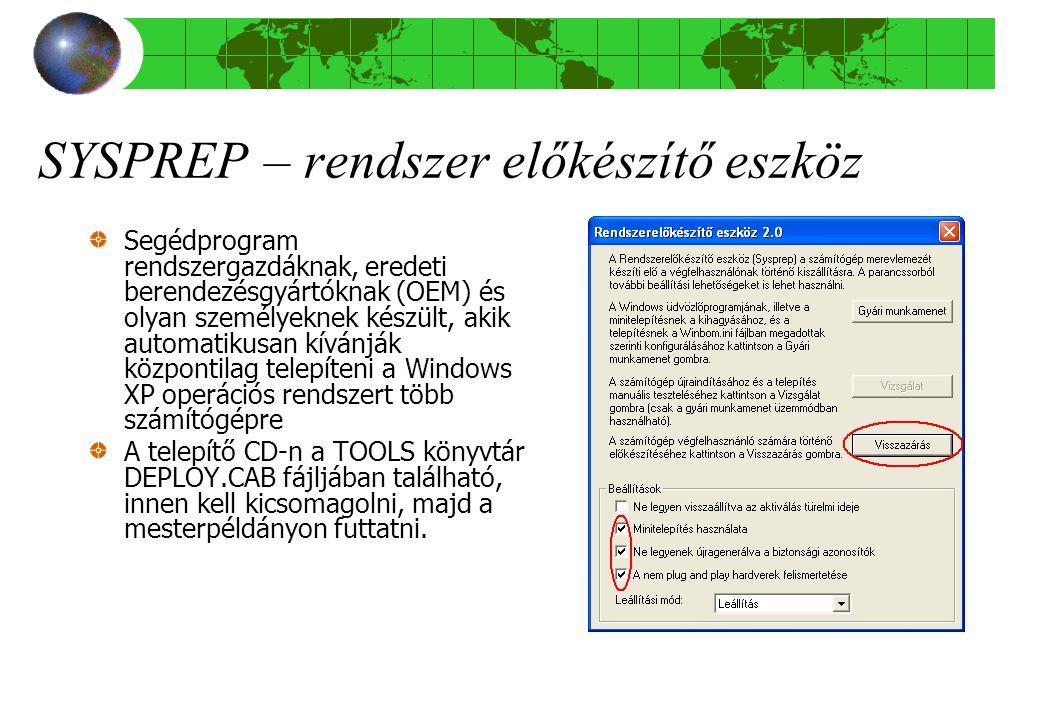 SYSPREP – rendszer előkészítő eszköz Segédprogram rendszergazdáknak, eredeti berendezésgyártóknak (OEM) és olyan személyeknek készült, akik automatikusan kívánják központilag telepíteni a Windows XP operációs rendszert több számítógépre A telepítő CD-n a TOOLS könyvtár DEPLOY.CAB fájljában található, innen kell kicsomagolni, majd a mesterpéldányon futtatni.