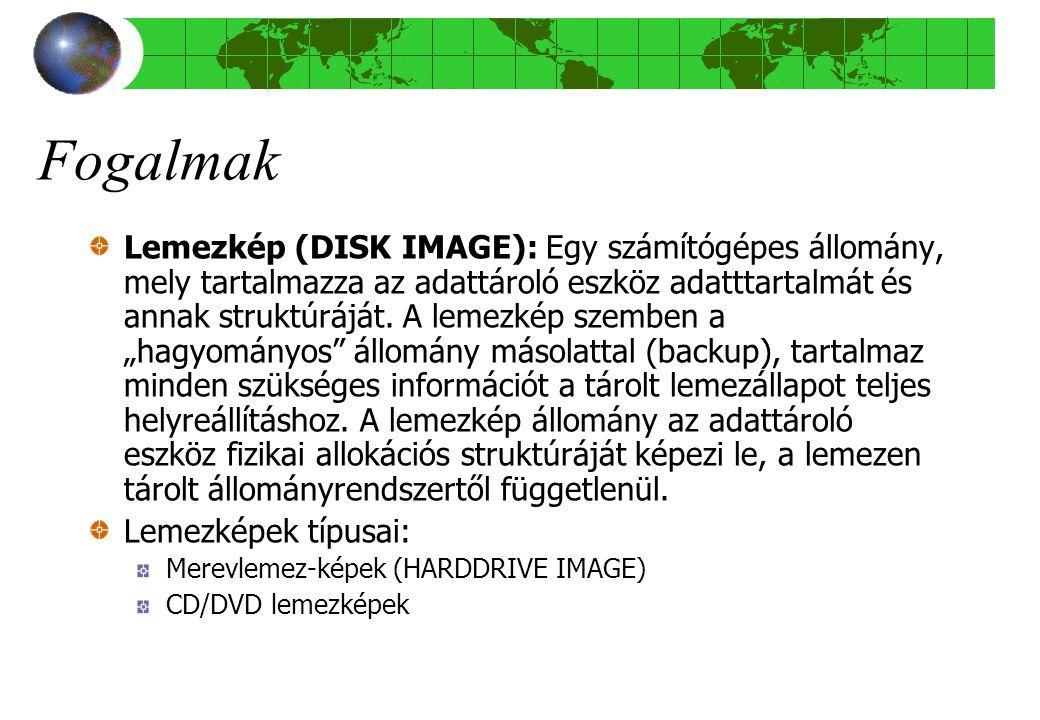Fogalmak Lemezkép (DISK IMAGE): Egy számítógépes állomány, mely tartalmazza az adattároló eszköz adatttartalmát és annak struktúráját.