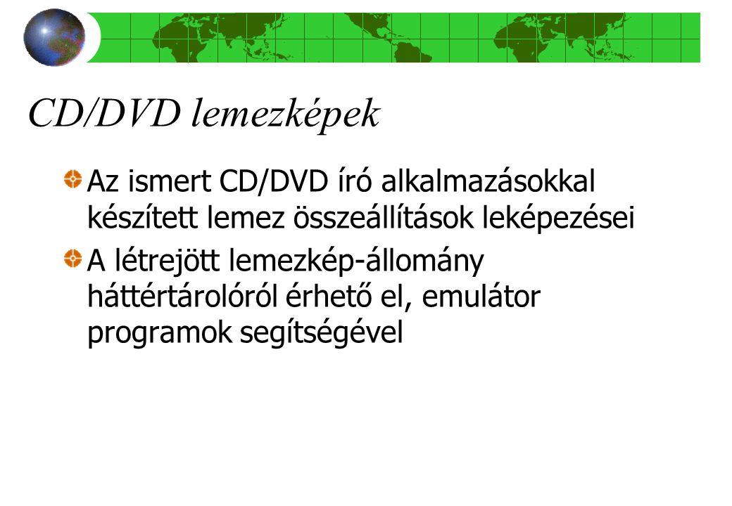 CD/DVD lemezképek Az ismert CD/DVD író alkalmazásokkal készített lemez összeállítások leképezései A létrejött lemezkép-állomány háttértárolóról érhető el, emulátor programok segítségével