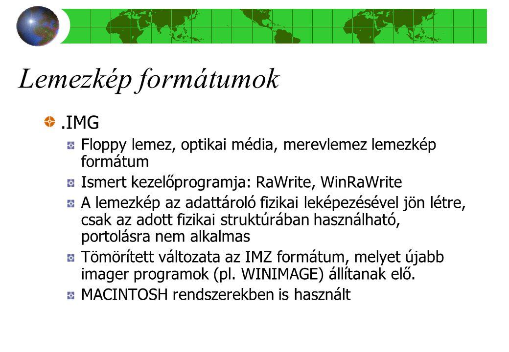 Lemezkép formátumok.IMG Floppy lemez, optikai média, merevlemez lemezkép formátum Ismert kezelőprogramja: RaWrite, WinRaWrite A lemezkép az adattároló fizikai leképezésével jön létre, csak az adott fizikai struktúrában használható, portolásra nem alkalmas Tömörített változata az IMZ formátum, melyet újabb imager programok (pl.
