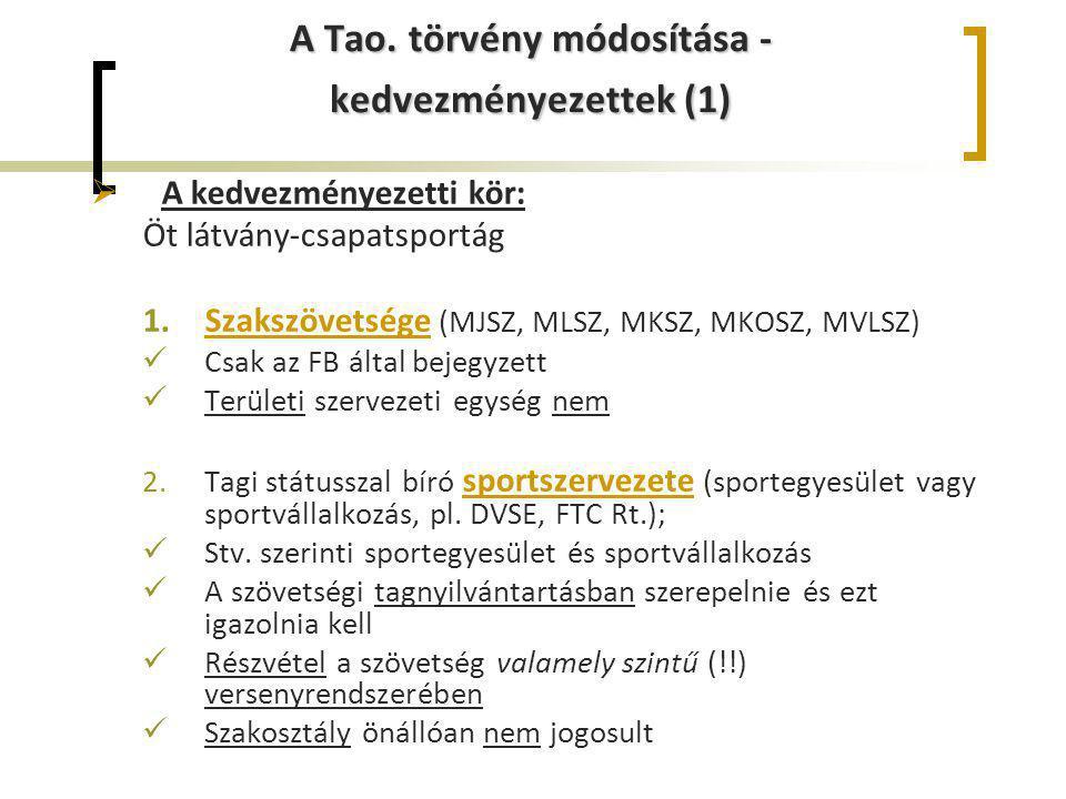 A Tao. törvény módosítása - kedvezményezettek (1)  A kedvezményezetti kör: Öt látvány-csapatsportág 1.Szakszövetsége (MJSZ, MLSZ, MKSZ, MKOSZ, MVLSZ)
