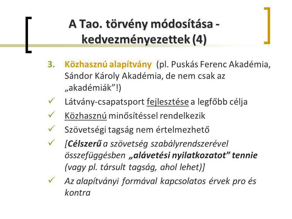 """A Tao. törvény módosítása - kedvezményezettek (4) 3.Közhasznú alapítvány (pl. Puskás Ferenc Akadémia, Sándor Károly Akadémia, de nem csak az """"akadémiá"""