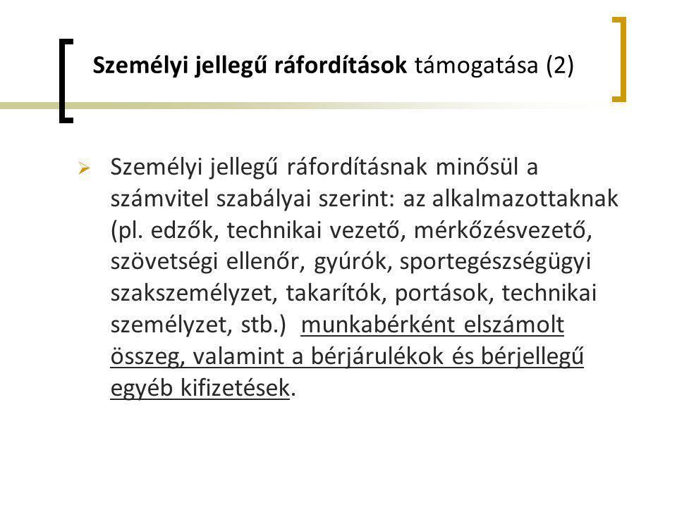 Személyi jellegű ráfordítások támogatása (2)  Személyi jellegű ráfordításnak minősül a számvitel szabályai szerint: az alkalmazottaknak (pl. edzők, t