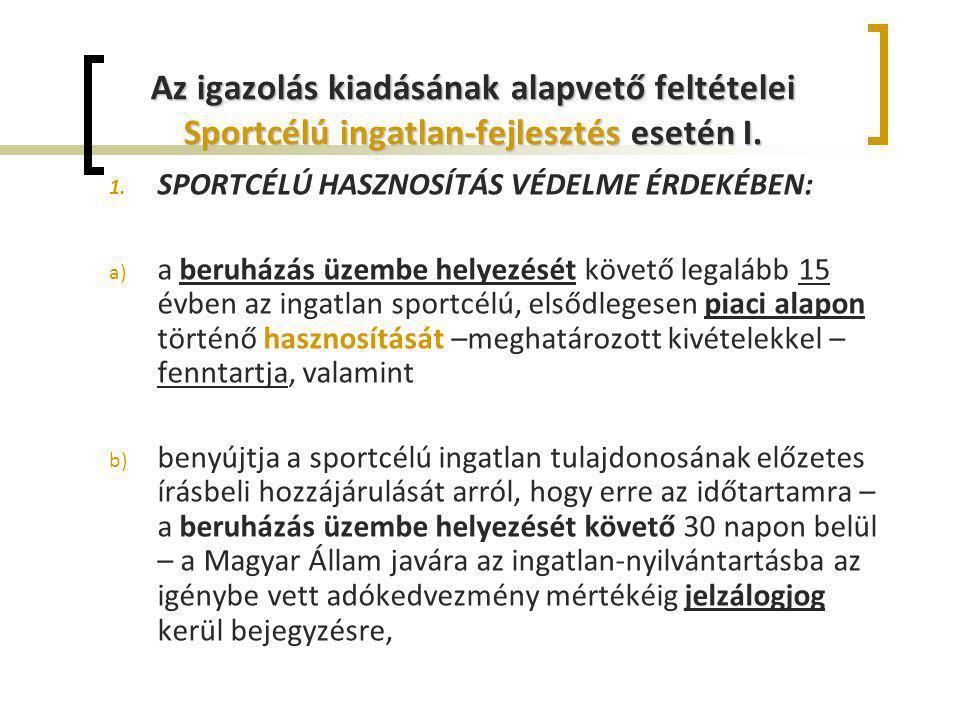 Az igazolás kiadásának alapvető feltételei Sportcélú ingatlan-fejlesztés esetén I. 1. SPORTCÉLÚ HASZNOSÍTÁS VÉDELME ÉRDEKÉBEN: a) a beruházás üzembe h