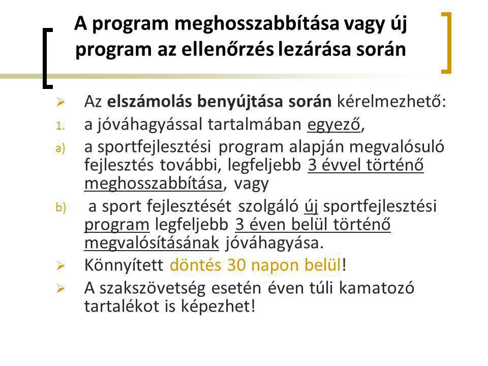 A program meghosszabbítása vagy új program az ellenőrzés lezárása során  Az elszámolás benyújtása során kérelmezhető: 1. a jóváhagyással tartalmában