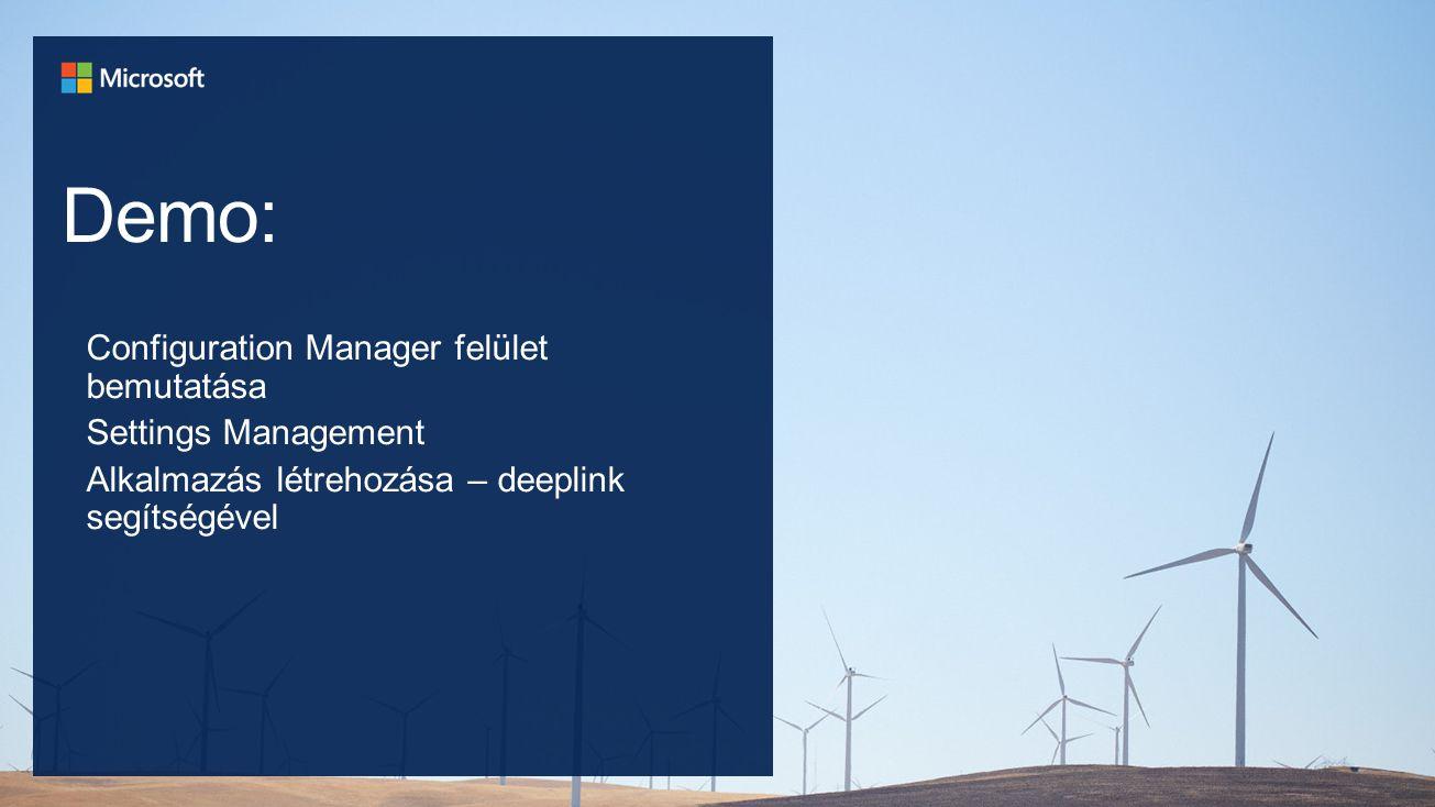 Demo: Configuration Manager felület bemutatása Settings Management Alkalmazás létrehozása – deeplink segítségével