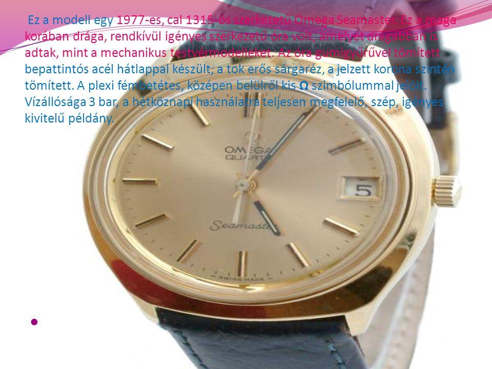 Ez a modell egy 1977-es, cal 1315-ös szerkezetű Omega Seamaster. Ez a maga korában drága, rendkívül igényes szerkezetű óra volt, amelyet drágábban is