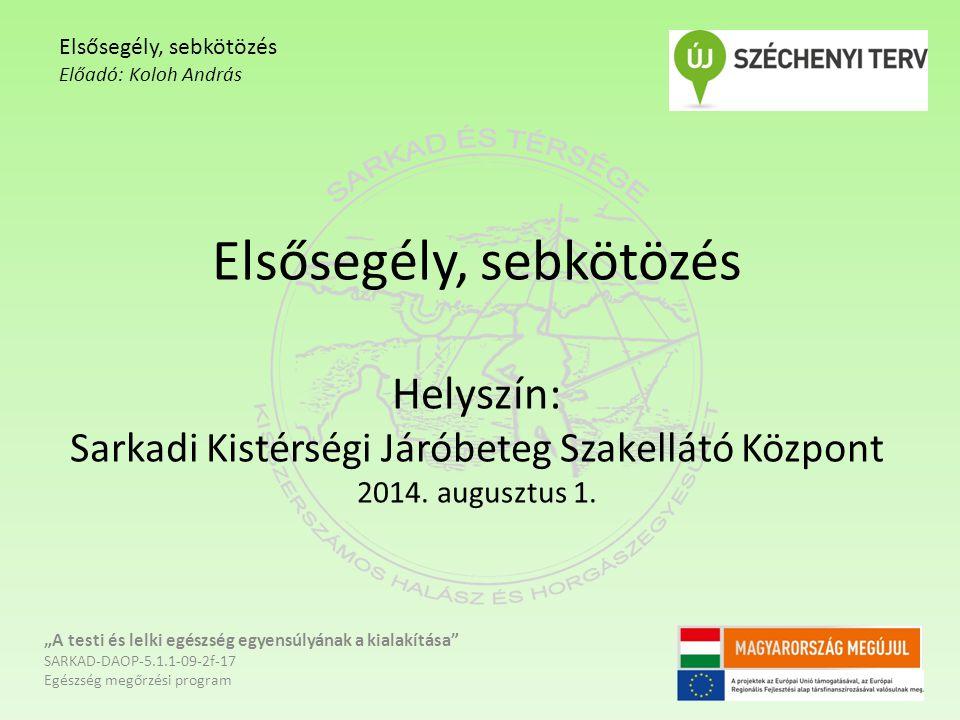 Elsősegély, sebkötözés Helyszín: Sarkadi Kistérségi Járóbeteg Szakellátó Központ 2014.