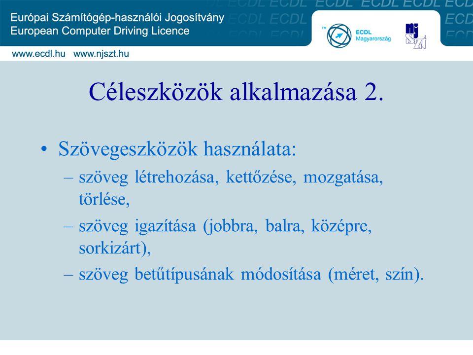 Céleszközök alkalmazása 2. Szövegeszközök használata: –szöveg létrehozása, kettőzése, mozgatása, törlése, –szöveg igazítása (jobbra, balra, középre, s