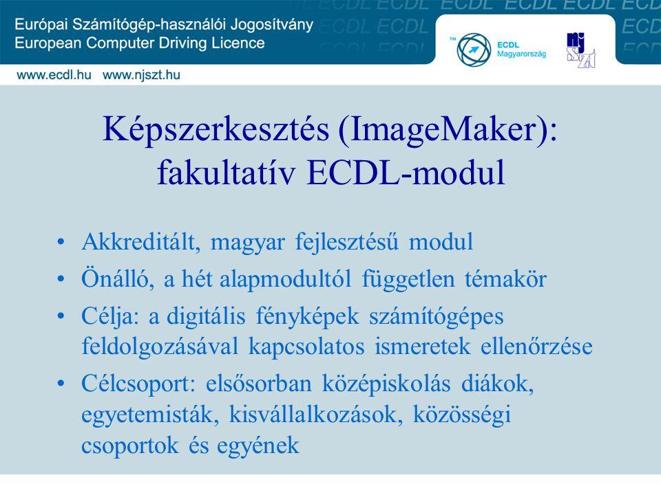 Képszerkesztés (ImageMaker): fakultatív ECDL-modul Akkreditált, magyar fejlesztésű modul Önálló, a hét alapmodultól független témakör Célja: a digitál