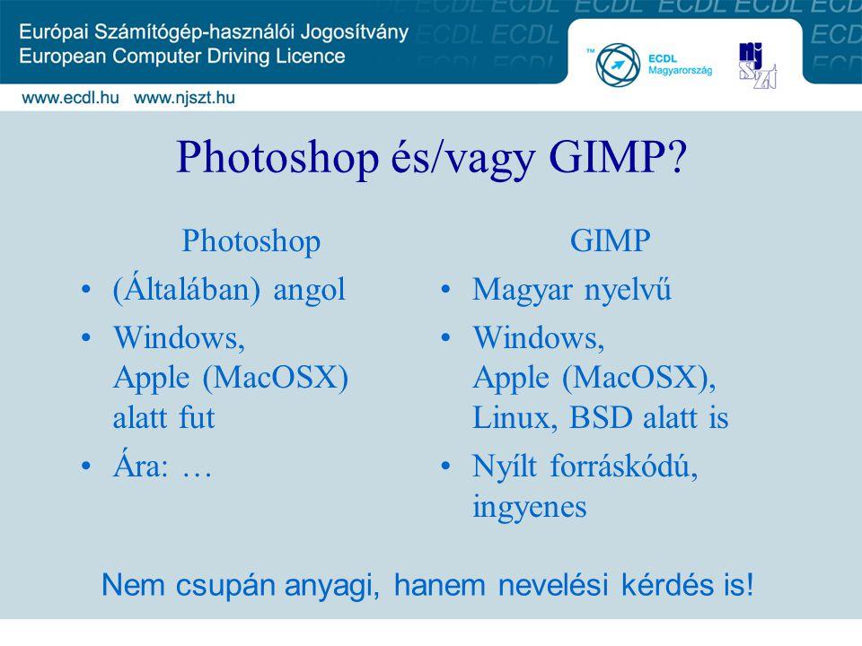 Photoshop és/vagy GIMP? Photoshop (Általában) angol Windows, Apple (MacOSX) alatt fut Ára: … GIMP Magyar nyelvű Windows, Apple (MacOSX), Linux, BSD al