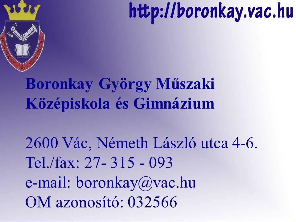 Boronkay György Műszaki Középiskola és Gimnázium 2600 Vác, Németh László utca 4-6.