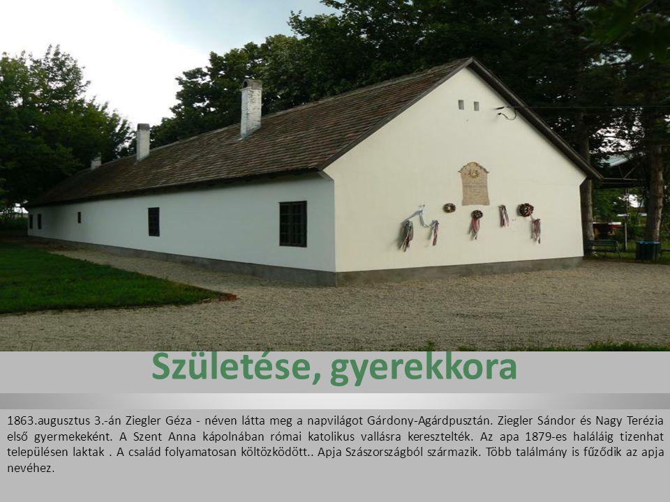 Születése, gyerekkora 1863.augusztus 3.-án Ziegler Géza - néven látta meg a napvilágot Gárdony-Agárdpusztán.