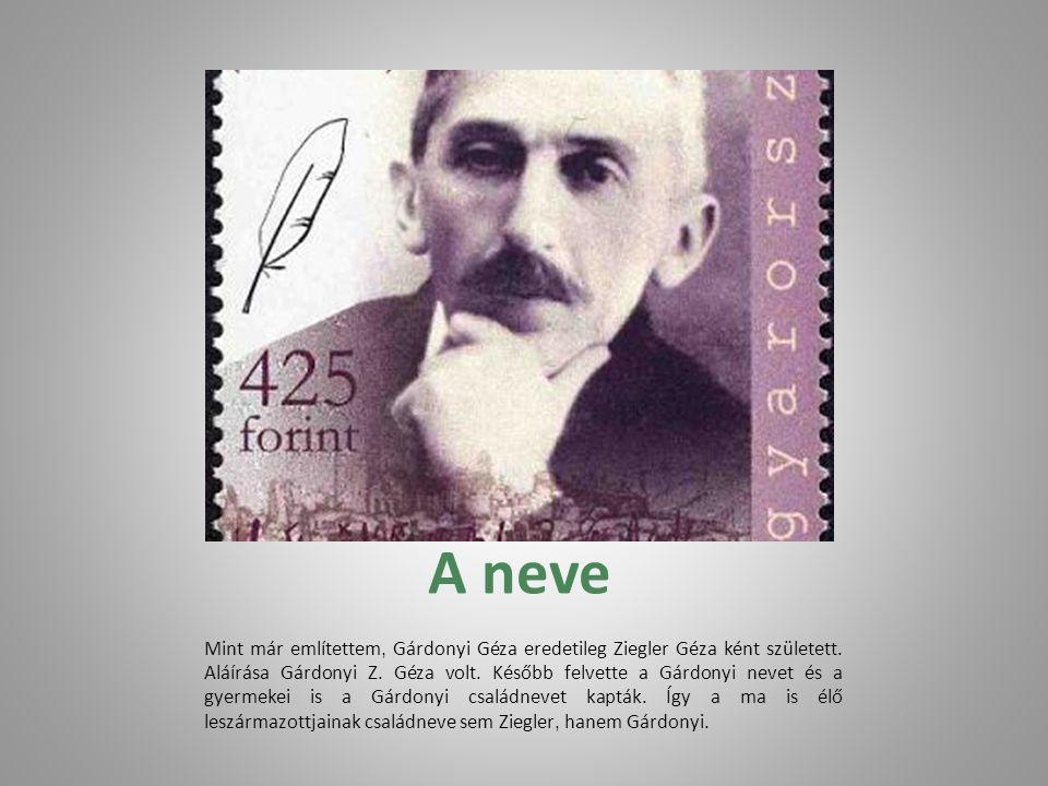 A neve Mint már említettem, Gárdonyi Géza eredetileg Ziegler Géza ként született.