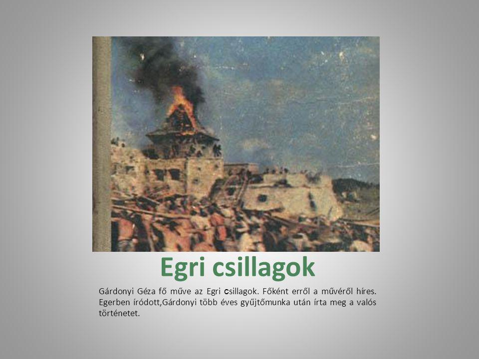 Egri csillagok Gárdonyi Géza fő műve az Egri c sillagok.