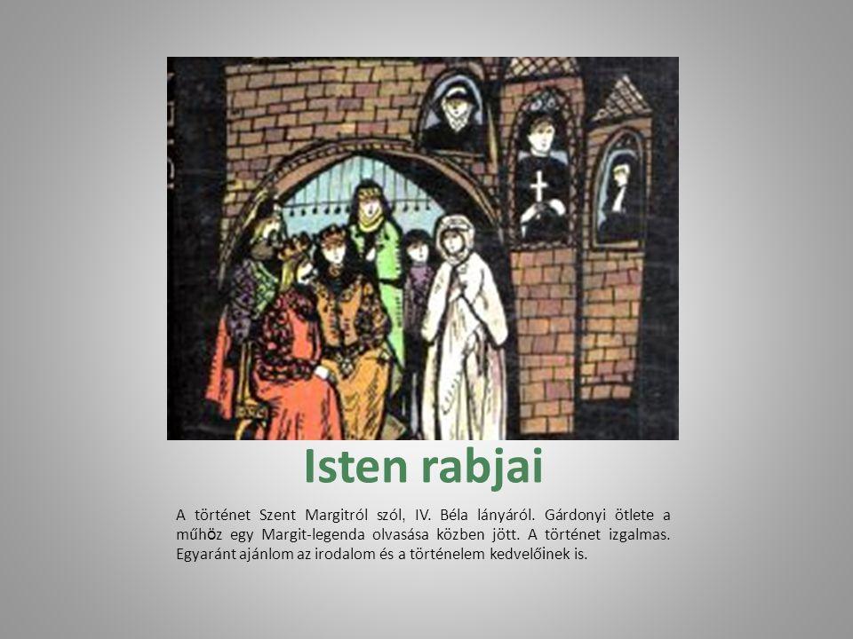 Isten rabjai A történet Szent Margitról szól, IV.Béla lányáról.